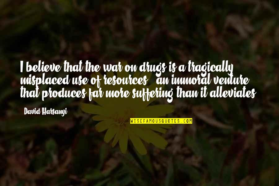 Misplaced Quotes By David Harsanyi: I believe that the war on drugs is