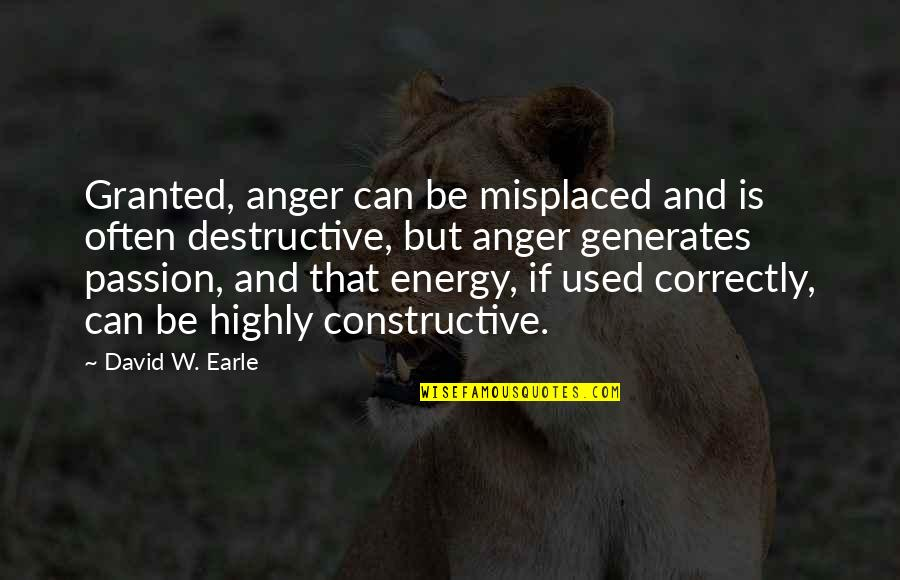 Misplaced Quotes By David W. Earle: Granted, anger can be misplaced and is often