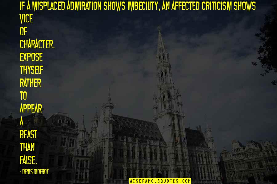 Misplaced Quotes By Denis Diderot: If a misplaced admiration shows imbecility, an affected