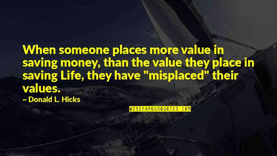 Misplaced Quotes By Donald L. Hicks: When someone places more value in saving money,