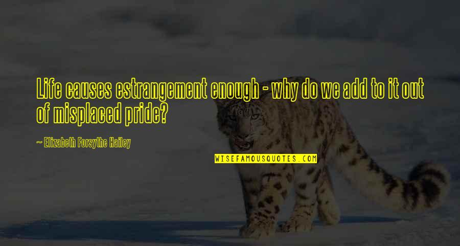 Misplaced Quotes By Elizabeth Forsythe Hailey: Life causes estrangement enough - why do we