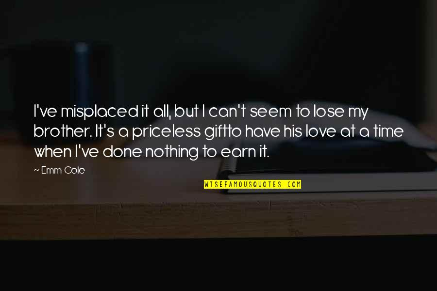 Misplaced Quotes By Emm Cole: I've misplaced it all, but I can't seem