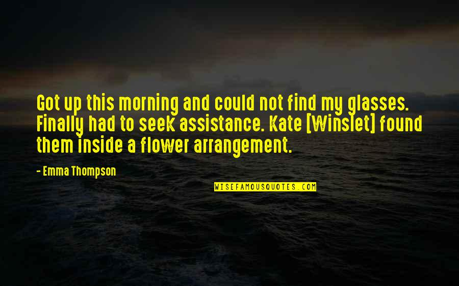 Misplaced Quotes By Emma Thompson: Got up this morning and could not find