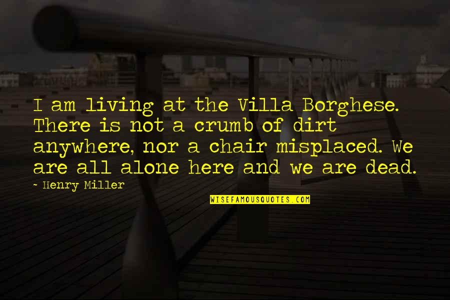 Misplaced Quotes By Henry Miller: I am living at the Villa Borghese. There