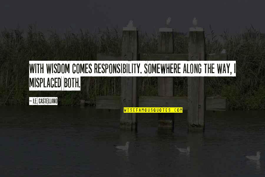 Misplaced Quotes By I.E. Castellano: With wisdom comes responsibility. Somewhere along the way,