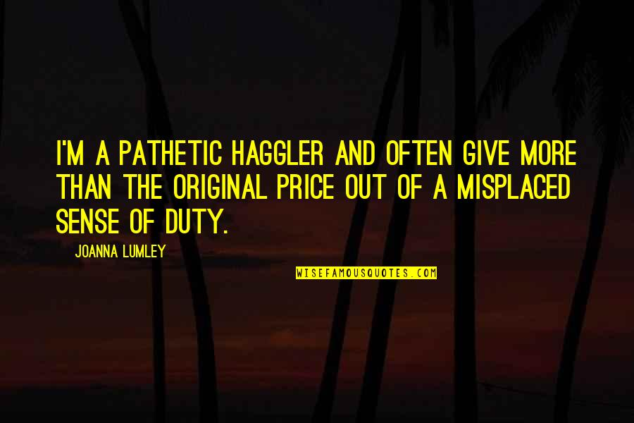 Misplaced Quotes By Joanna Lumley: I'm a pathetic haggler and often give more