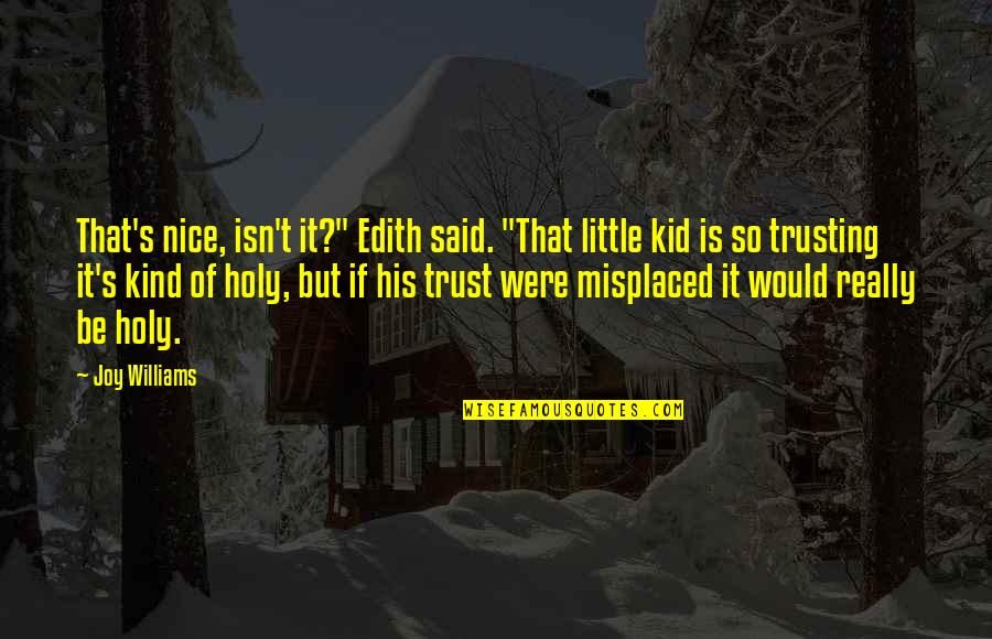 """Misplaced Quotes By Joy Williams: That's nice, isn't it?"""" Edith said. """"That little"""