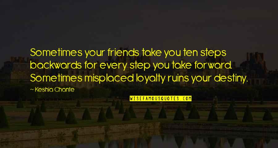 Misplaced Quotes By Keshia Chante: Sometimes your friends take you ten steps backwards
