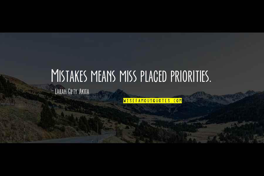 Misplaced Quotes By Lailah Gifty Akita: Mistakes means miss placed priorities.