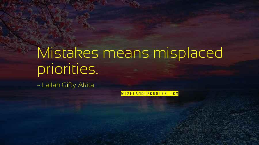 Misplaced Quotes By Lailah Gifty Akita: Mistakes means misplaced priorities.