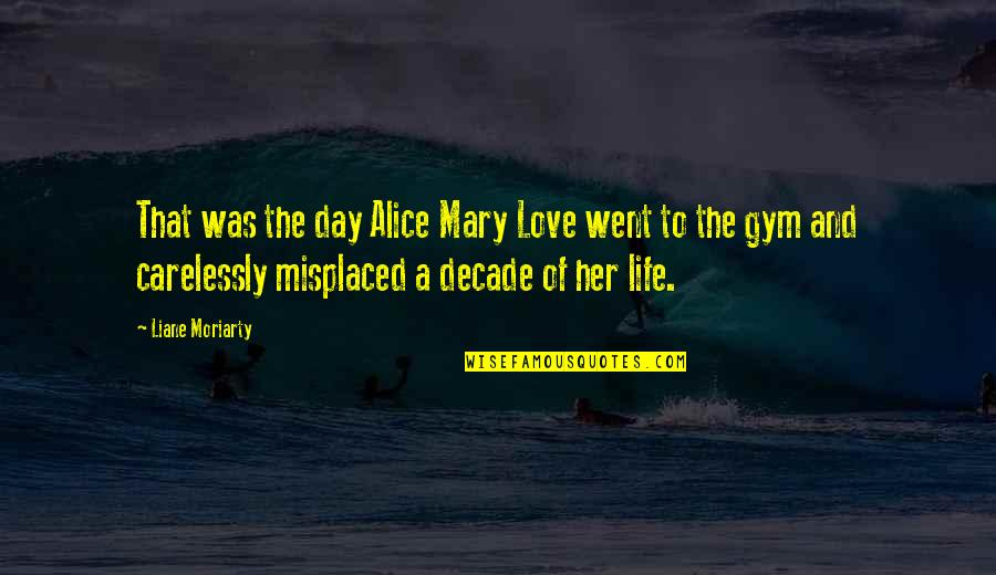 Misplaced Quotes By Liane Moriarty: That was the day Alice Mary Love went