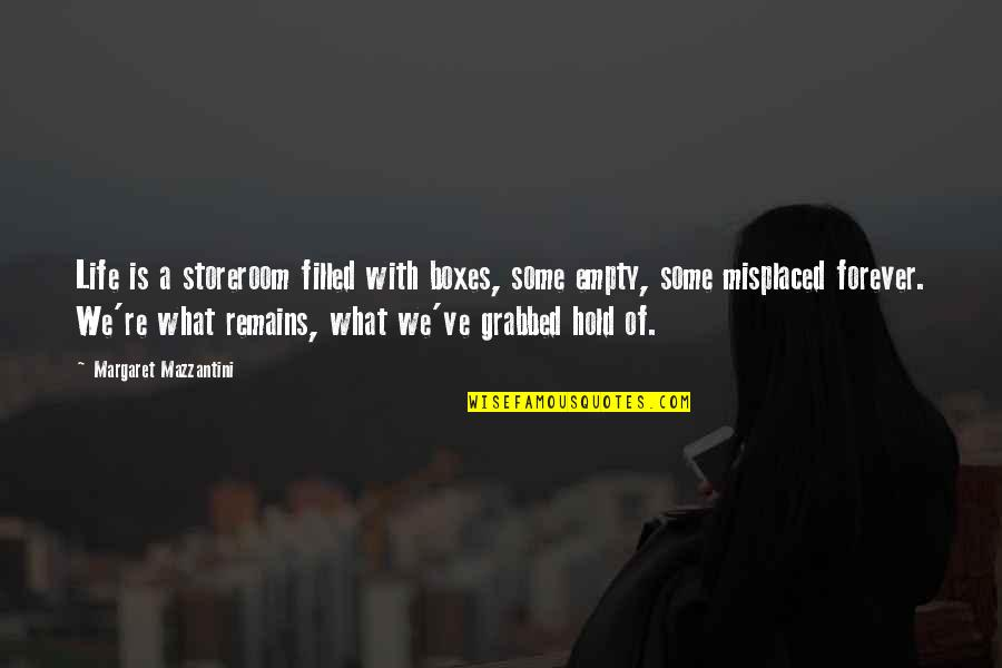 Misplaced Quotes By Margaret Mazzantini: Life is a storeroom filled with boxes, some