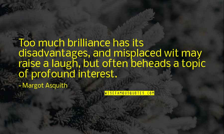 Misplaced Quotes By Margot Asquith: Too much brilliance has its disadvantages, and misplaced