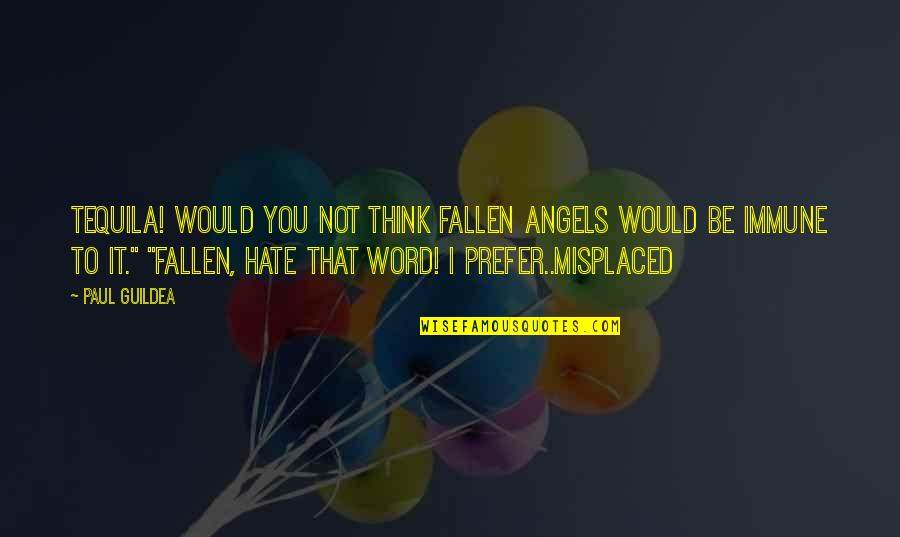 Misplaced Quotes By Paul Guildea: Tequila! Would you not think fallen angels would