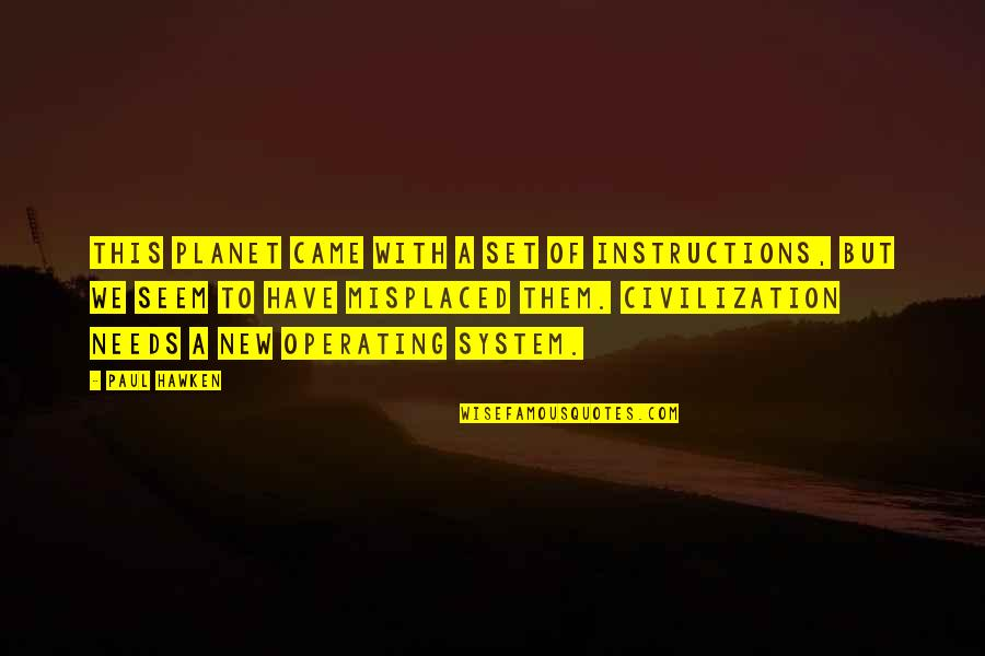 Misplaced Quotes By Paul Hawken: This planet came with a set of instructions,