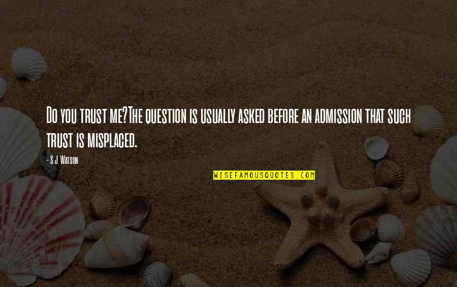 Misplaced Quotes By S.J. Watson: Do you trust me?The question is usually asked