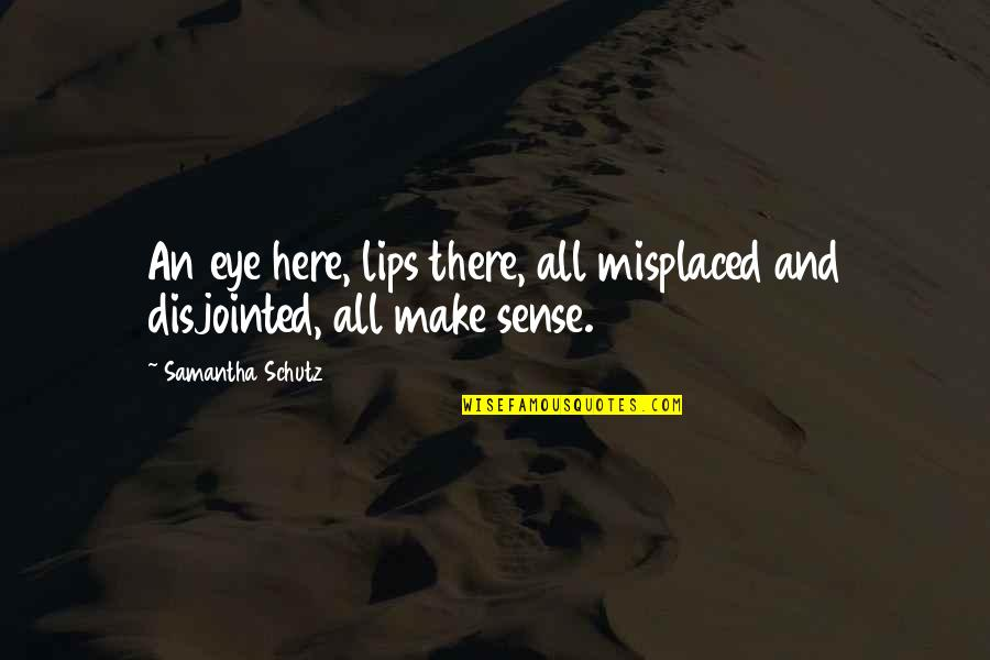 Misplaced Quotes By Samantha Schutz: An eye here, lips there, all misplaced and