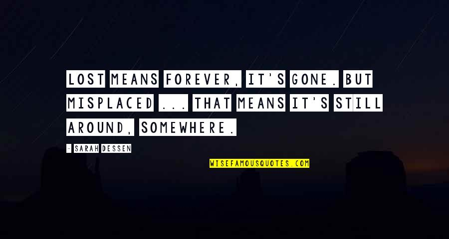 Misplaced Quotes By Sarah Dessen: Lost means forever, it's gone. But misplaced ...