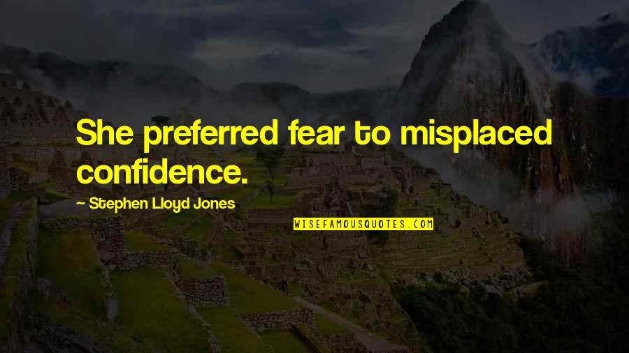 Misplaced Quotes By Stephen Lloyd Jones: She preferred fear to misplaced confidence.