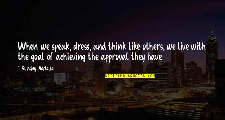 Misplaced Quotes By Sunday Adelaja: When we speak, dress, and think like others,