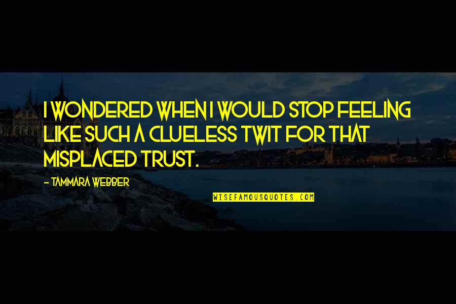 Misplaced Quotes By Tammara Webber: I wondered when I would stop feeling like