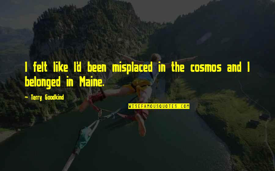 Misplaced Quotes By Terry Goodkind: I felt like I'd been misplaced in the