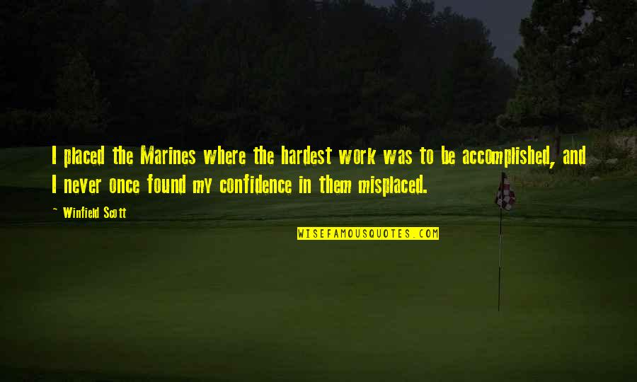Misplaced Quotes By Winfield Scott: I placed the Marines where the hardest work