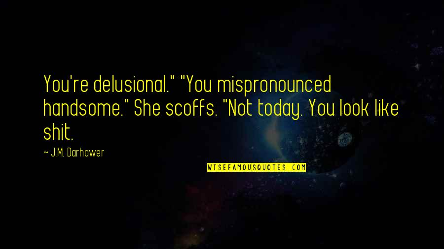 """Mispronounced Quotes By J.M. Darhower: You're delusional."""" """"You mispronounced handsome."""" She scoffs. """"Not"""