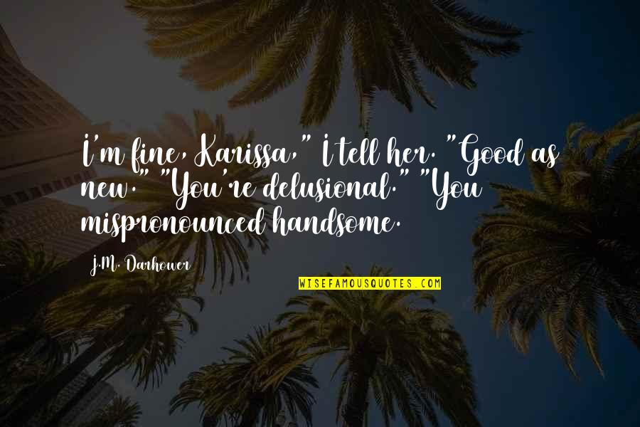 """Mispronounced Quotes By J.M. Darhower: I'm fine, Karissa,"""" I tell her. """"Good as"""