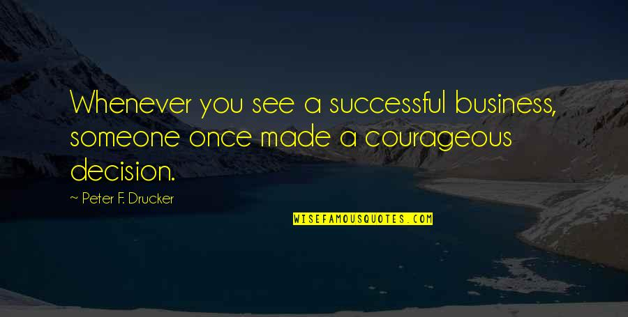 Mispronounced Quotes By Peter F. Drucker: Whenever you see a successful business, someone once