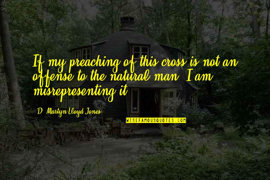 Misrepresenting Quotes By D. Martyn Lloyd-Jones: If my preaching of this cross is not