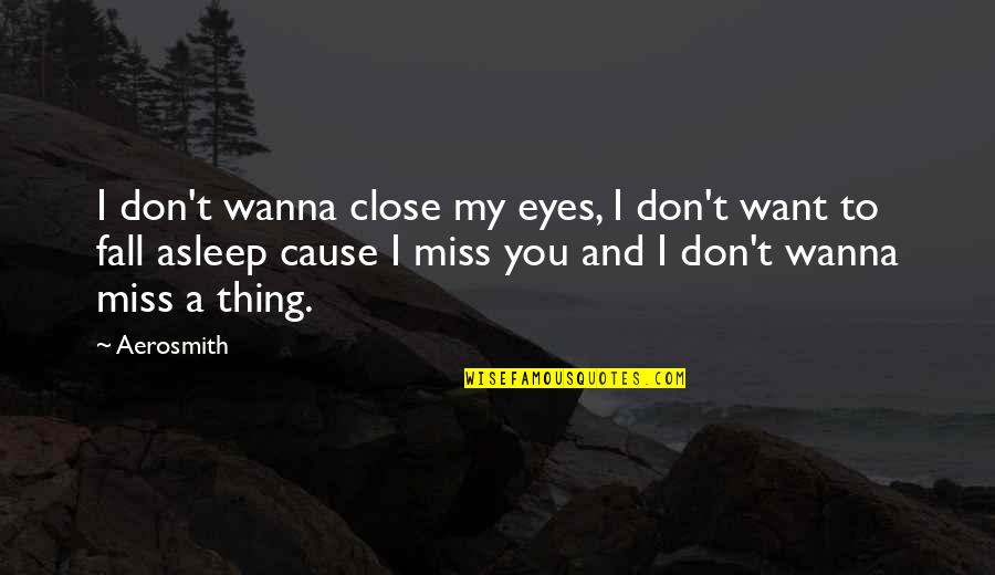 Miss All Of You Quotes By Aerosmith: I don't wanna close my eyes, I don't