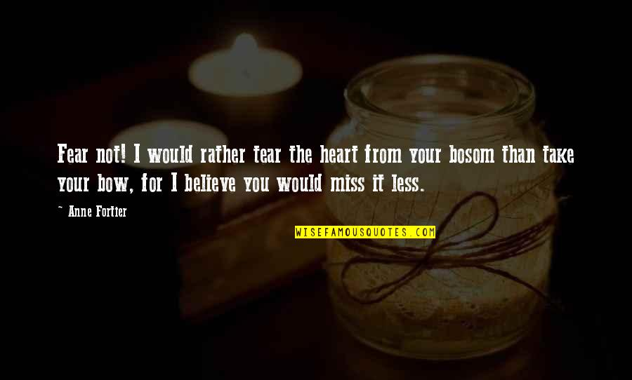 Miss All Of You Quotes By Anne Fortier: Fear not! I would rather tear the heart
