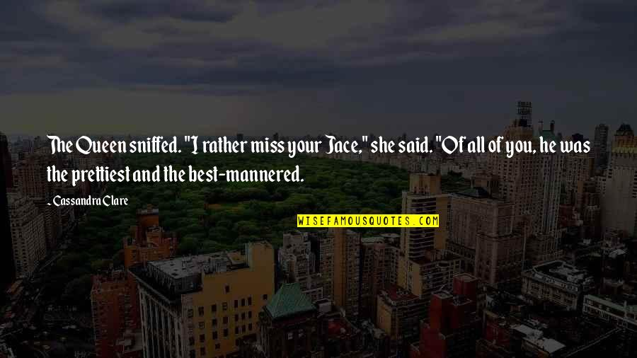 """Miss All Of You Quotes By Cassandra Clare: The Queen sniffed. """"I rather miss your Jace,"""""""