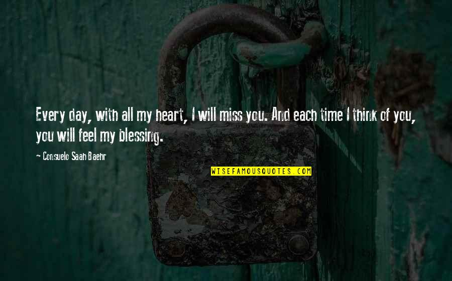 Miss All Of You Quotes By Consuelo Saah Baehr: Every day, with all my heart, I will