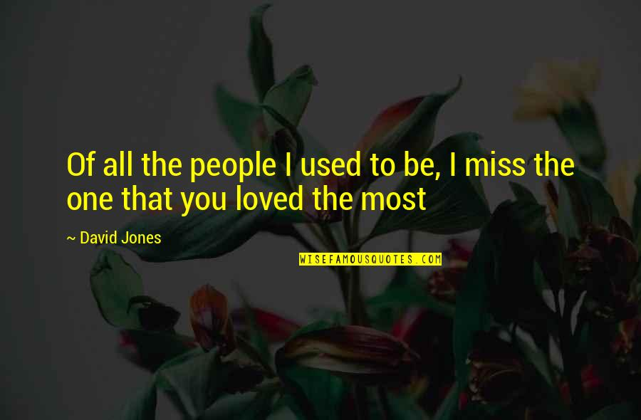 Miss All Of You Quotes By David Jones: Of all the people I used to be,