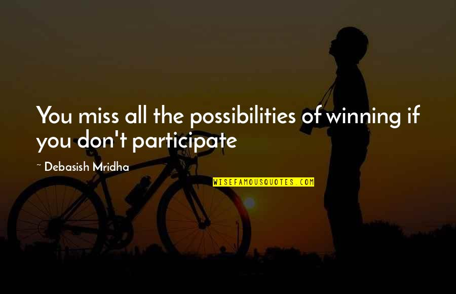 Miss All Of You Quotes By Debasish Mridha: You miss all the possibilities of winning if