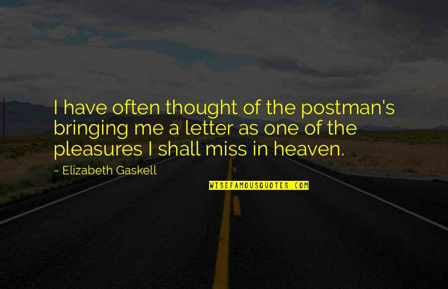 Miss All Of You Quotes By Elizabeth Gaskell: I have often thought of the postman's bringing