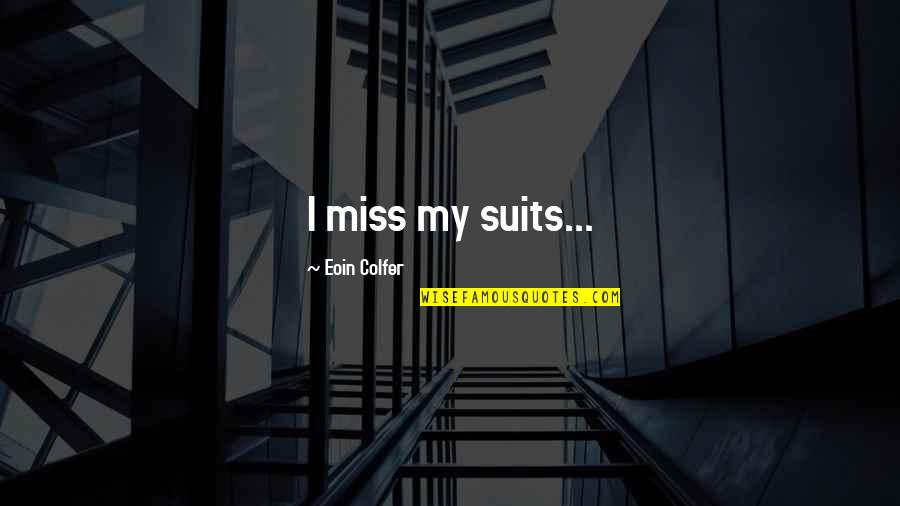 Miss All Of You Quotes By Eoin Colfer: I miss my suits...