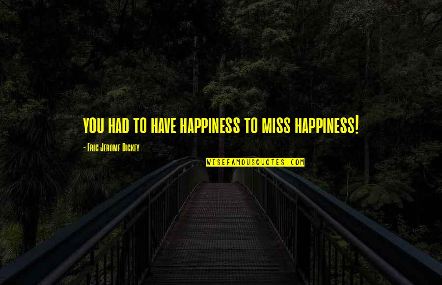Miss All Of You Quotes By Eric Jerome Dickey: you had to have happiness to miss happiness!