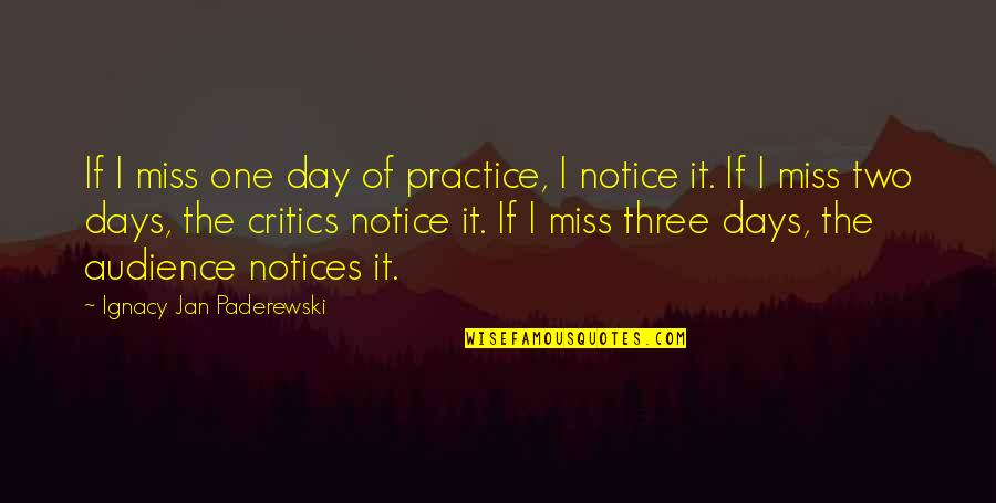Miss All Of You Quotes By Ignacy Jan Paderewski: If I miss one day of practice, I