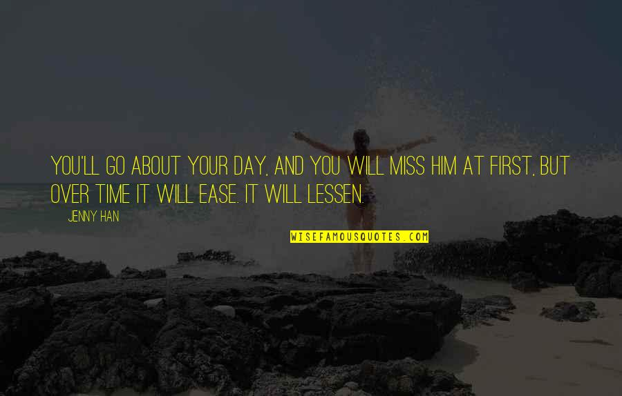 Miss All Of You Quotes By Jenny Han: You'll go about your day, and you will