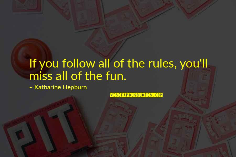 Miss All Of You Quotes By Katharine Hepburn: If you follow all of the rules, you'll