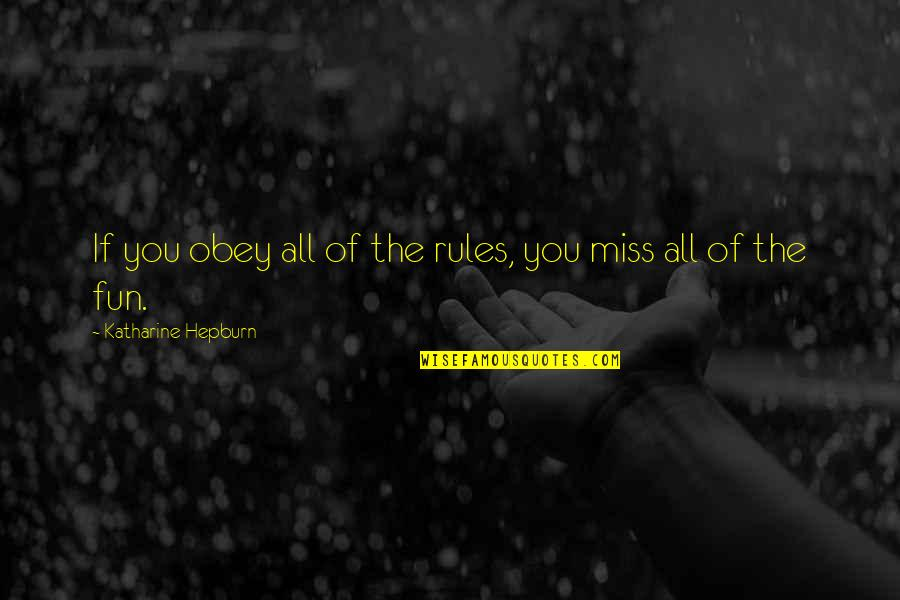 Miss All Of You Quotes By Katharine Hepburn: If you obey all of the rules, you