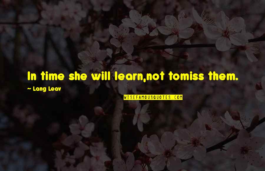 Miss All Of You Quotes By Lang Leav: In time she will learn,not tomiss them.