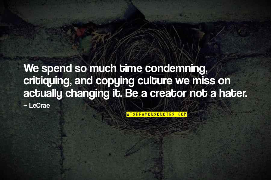Miss All Of You Quotes By LeCrae: We spend so much time condemning, critiquing, and