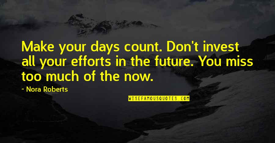 Miss All Of You Quotes By Nora Roberts: Make your days count. Don't invest all your