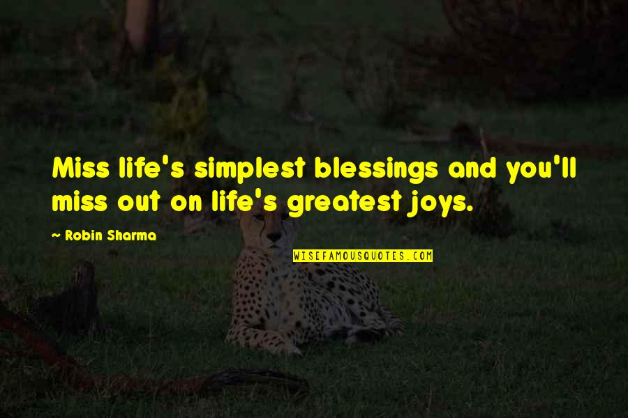 Miss All Of You Quotes By Robin Sharma: Miss life's simplest blessings and you'll miss out