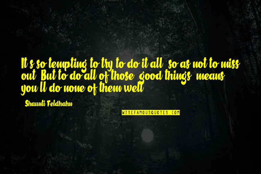 Miss All Of You Quotes By Shaunti Feldhahn: It's so tempting to try to do it