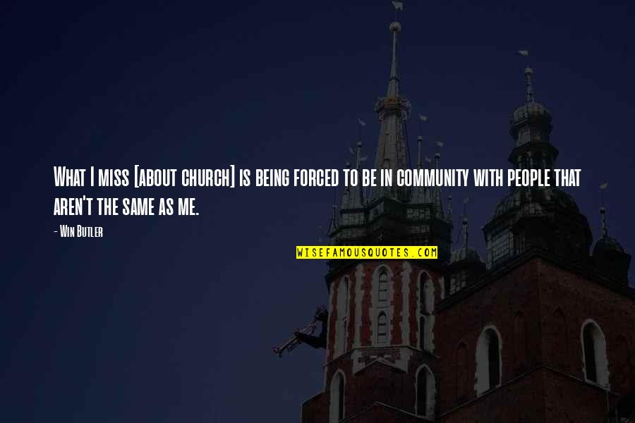 Miss All Of You Quotes By Win Butler: What I miss [about church] is being forced